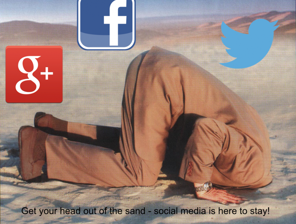 Get your head out of the sand - social media is here to stay