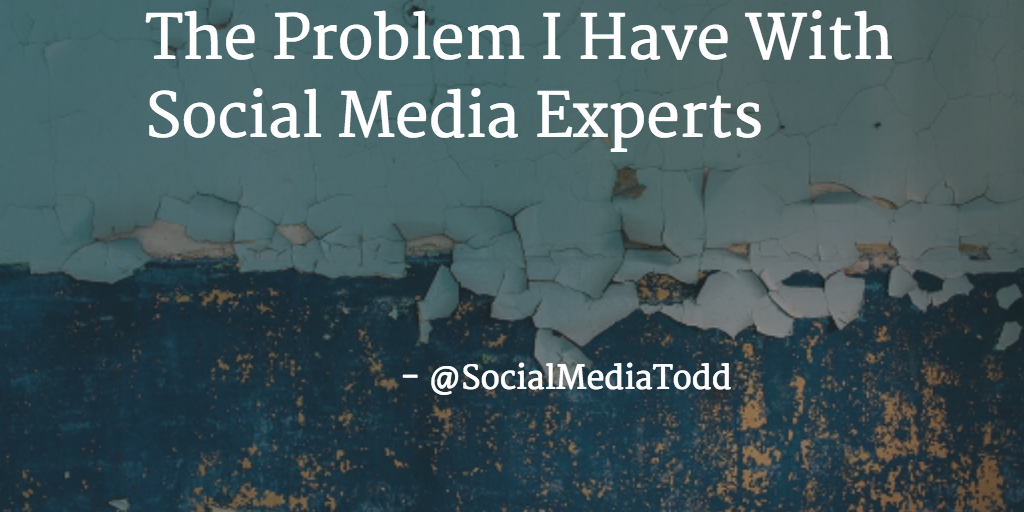 The Problem I Have With Social Media Experts