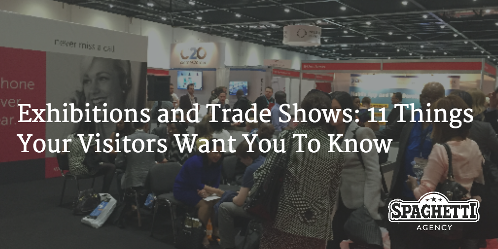 Exhibitions and Trade Shows: 11 Things Your Visitors Want You To Know