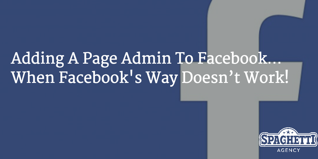 Adding a Page Admin to Facebook… When Facebook's Way Doesn't Work!