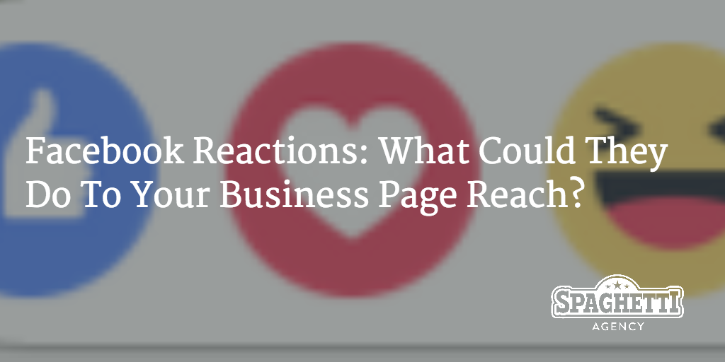 Facebook Reactions: What Could They Do To Your Business Page Reach?