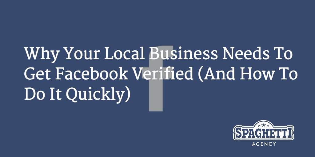 Why Your Local Business Needs To Get Facebook Verified (And How To Do It Quickly)