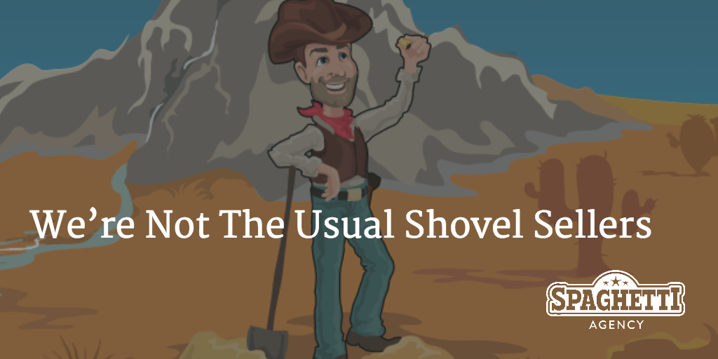 We're Not The Usual Shovel Sellers - Spaghetti Agency