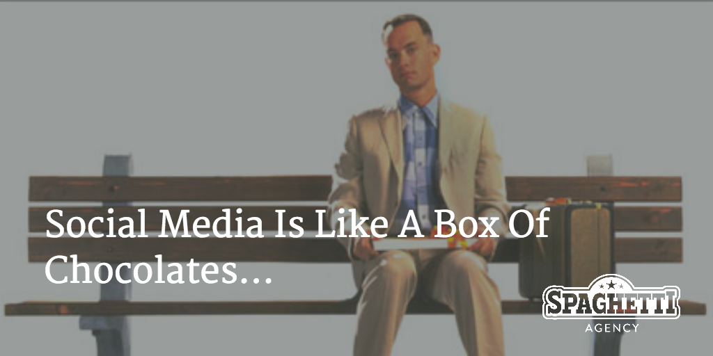 Social Media Is Like A Box Of Chocolates...