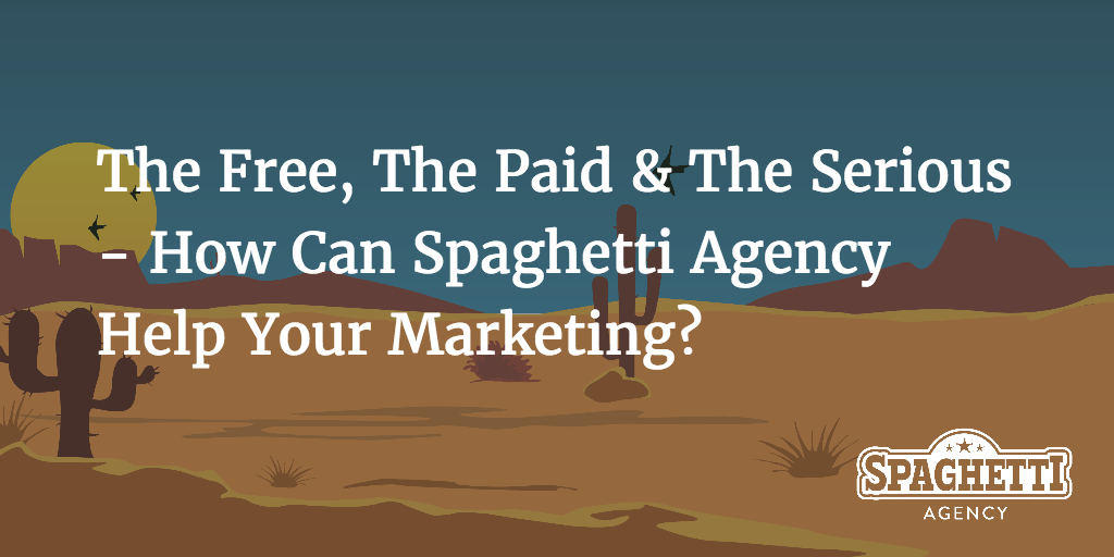 The Free, The Paid & The Serious - How Can Spaghetti Agency Help Your Marketing?