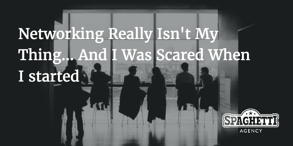 Networking Really Isn't My Thing... And I Was Scared When I started