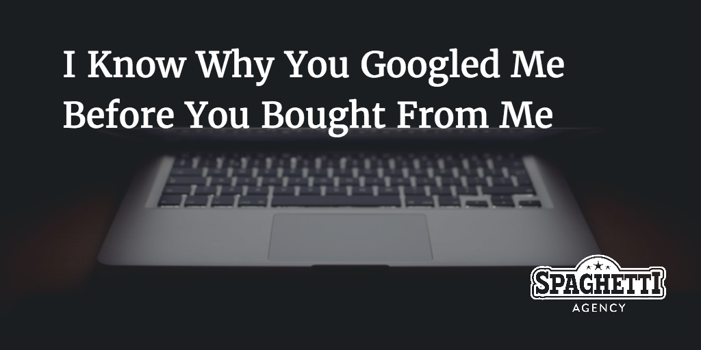 I know why you Googled me before you bought from me.