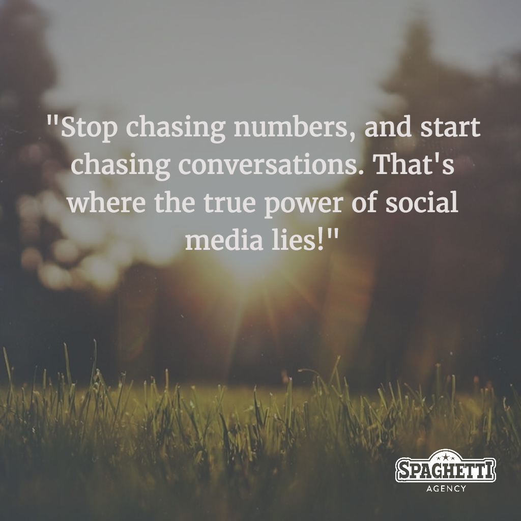 """Stop chasing numbers, and start chasing conversations. That's where the true power of social media lies!"""