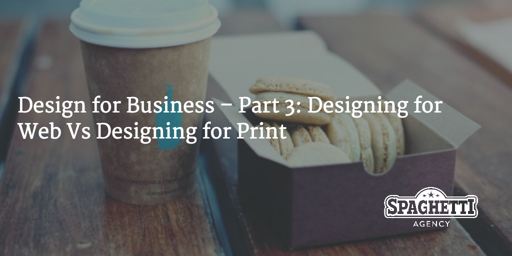 Design for Business – Part 3: Designing for Web Vs Designing for Print