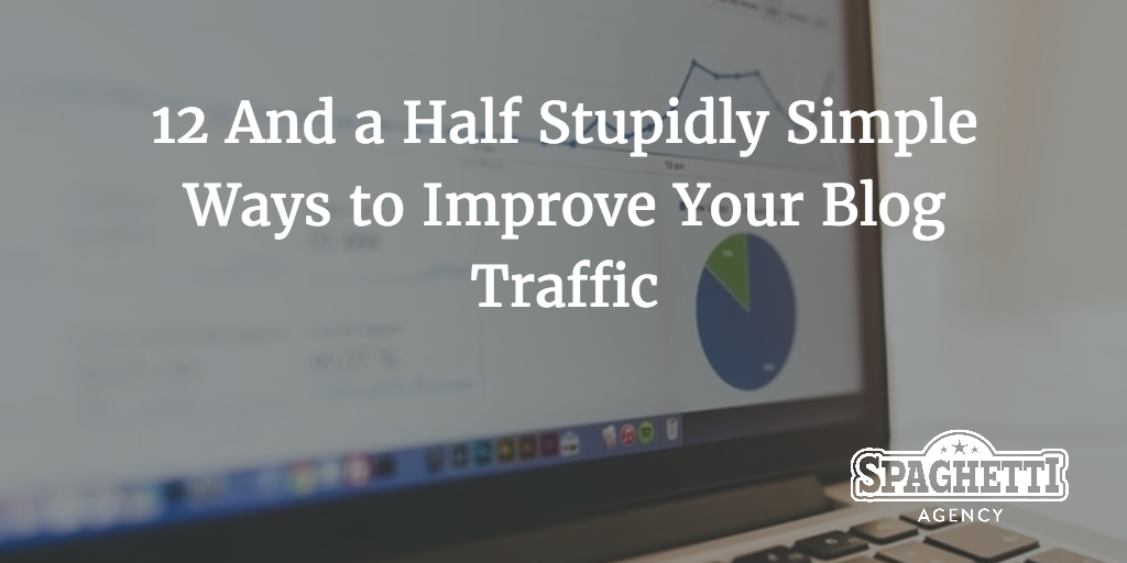 12 And a Half Stupidly Simple Ways to Improve Your Blog Traffic
