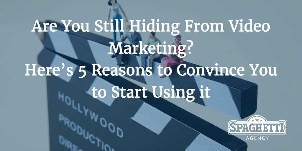 Are you still hiding from video marketing? Here's 5 reasons to convince you to start using it
