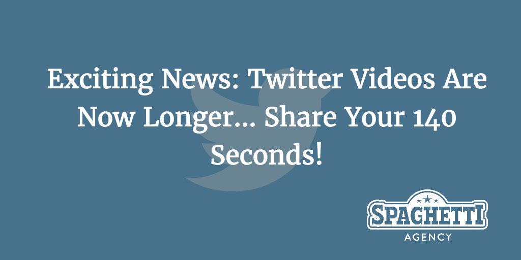 Exciting News: Twitter Videos Are Now Longer... Share Your 140 Seconds!