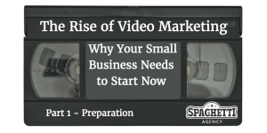 The Rise of Video Marketing – Why Your Small Business Needs to Start Now