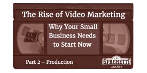 The Rise of Video Marketing – Why Your Small Business Needs to Start Now - Part II