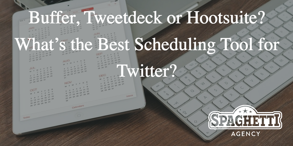 Buffer, Tweetdeck or Hootsuite? What's the Best Scheduling Tool for Twitter?