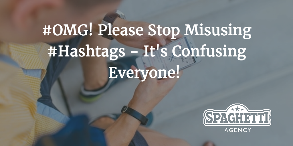 #OMG! Please Stop Misusing #Hashtags - It's Confusing Everyone!