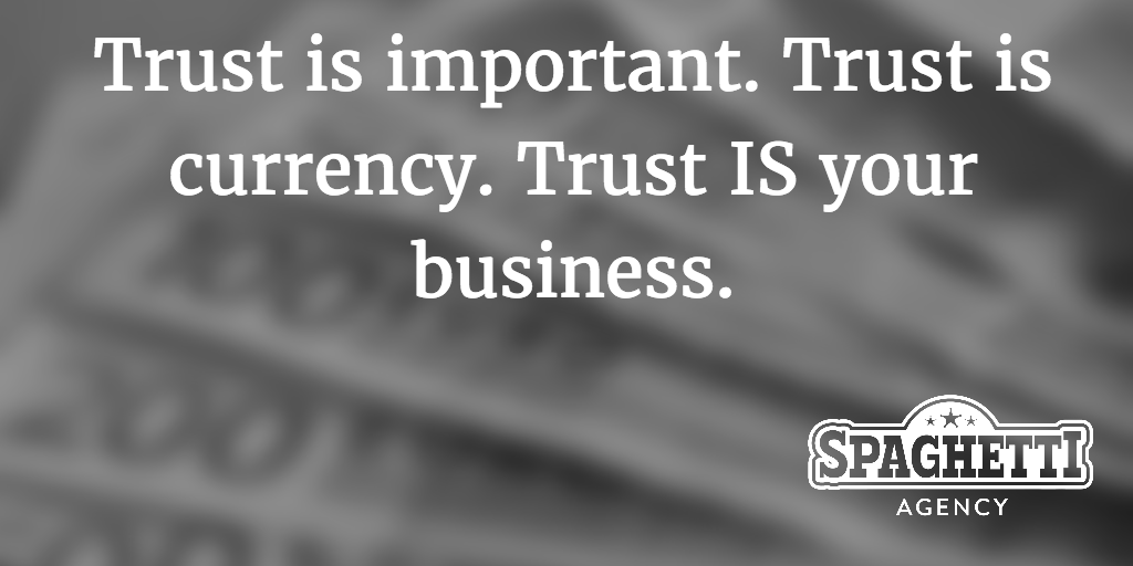 Trust is important. Trust is currency. Trust IS your business.