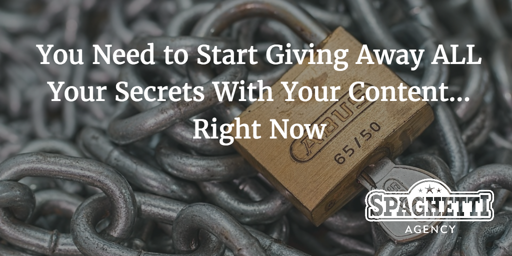 You Need to Start Giving Away ALL Your Secrets With Your Content… Right Now