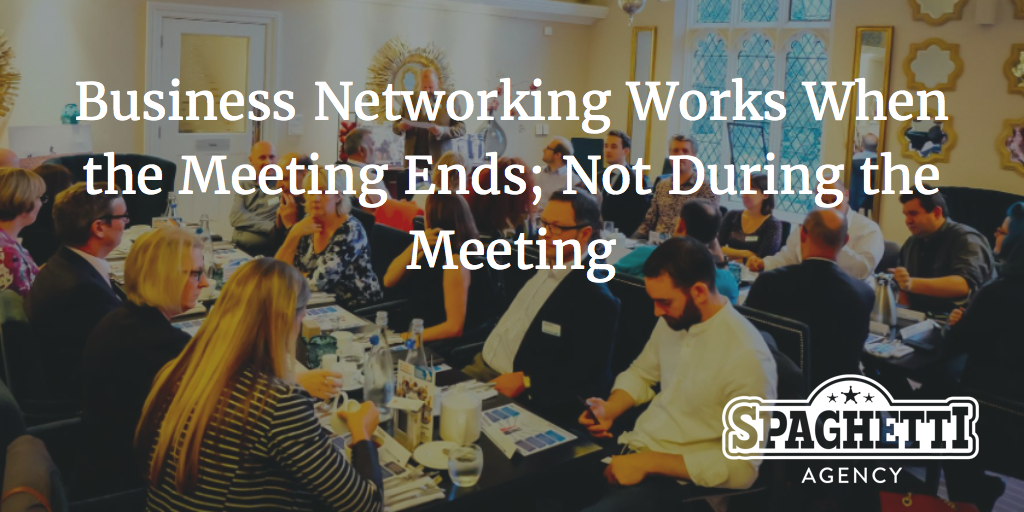 A lot of what makes business networking work, happens when the meeting ends; not during the meeting
