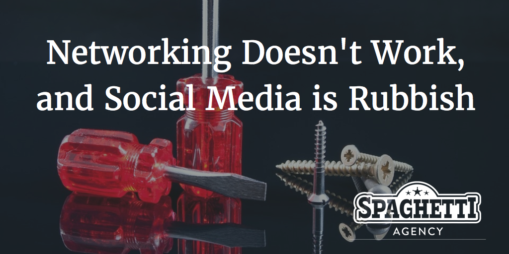 Networking Doesn't Work, and Social Media is Rubbish