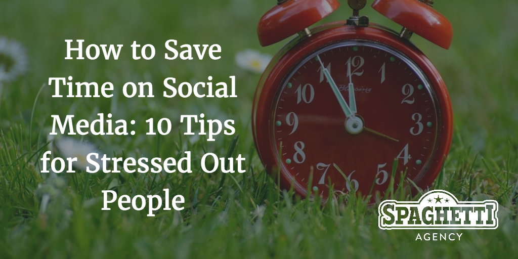 How to Save Time on Social Media: 10 Tips for Stressed Out People