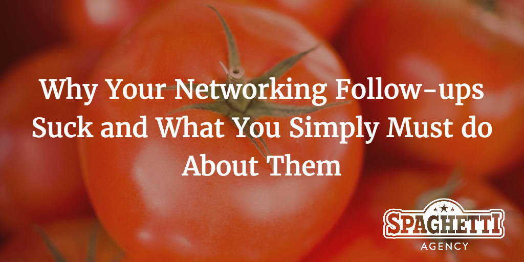 Why Your Networking Follow-ups Suck and What You Simply Must do About Them