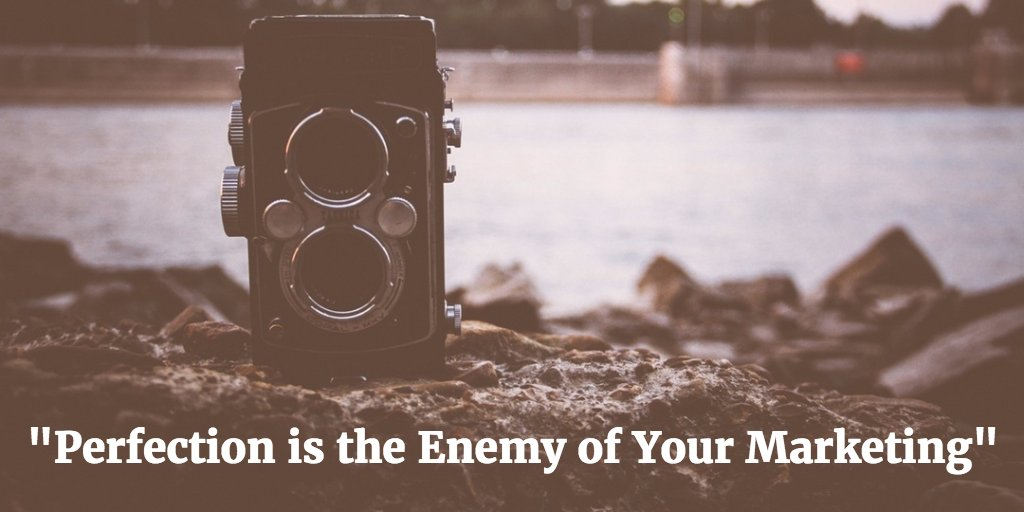 """Perfection is the Enemy of Your Marketing"""