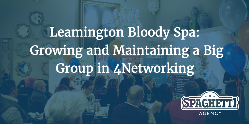 Leamington Bloody Spa: Growing and Maintaining a Big Group in 4Networking