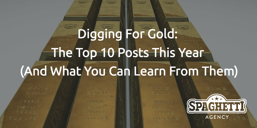 Digging for Gold: The Top 10 Posts This Year (And What You Can Learn From Them)