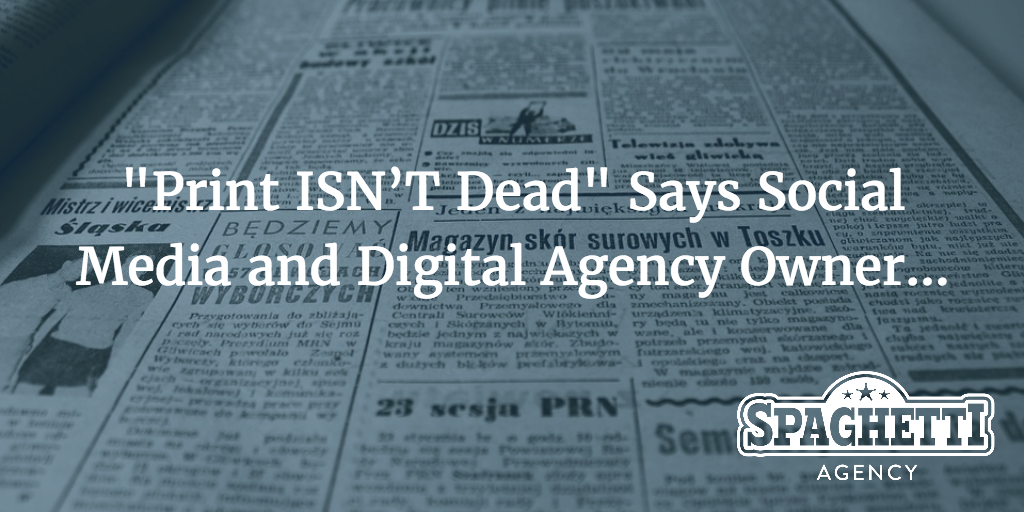Print ISN'T Dead Says Social Media and Digital Agency Owner…