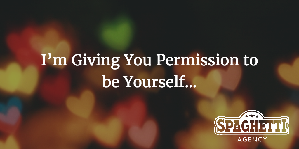 I'm Giving You Permission to be Yourself…