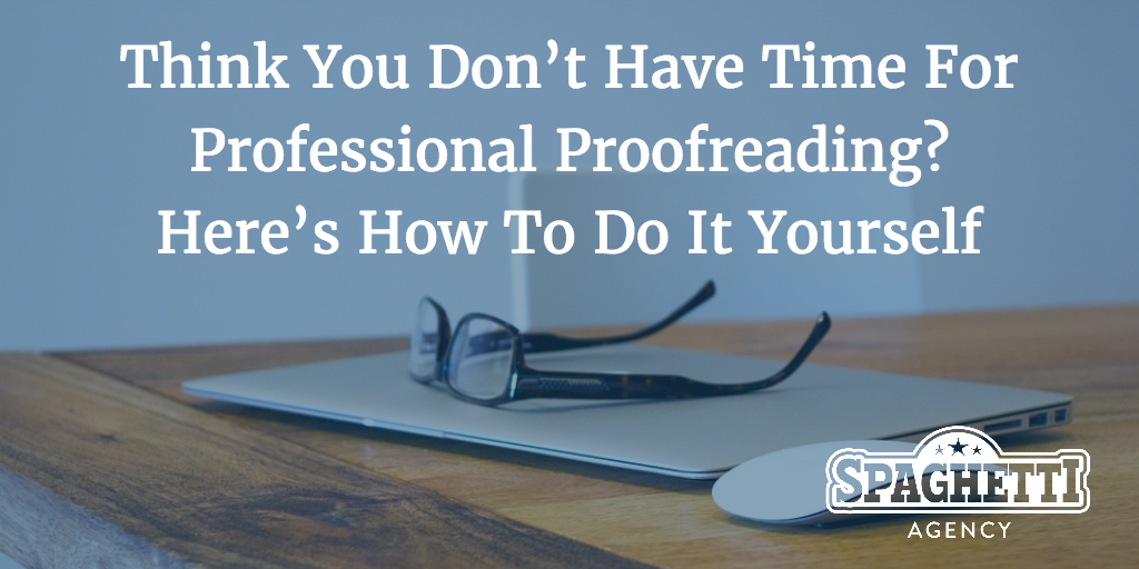 Think You Don't Have Time For Professional Proofreading? Here's How To Do It Yourself