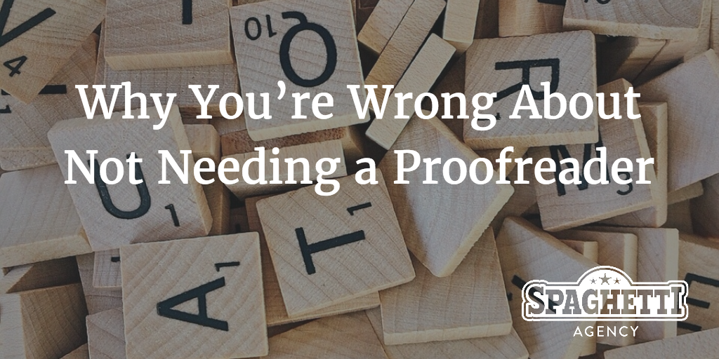 Why You're Wrong About Not Needing a Proofreader