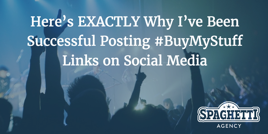 Here's EXACTLY why I've been successful posting #BuyMyStuff links on social media…