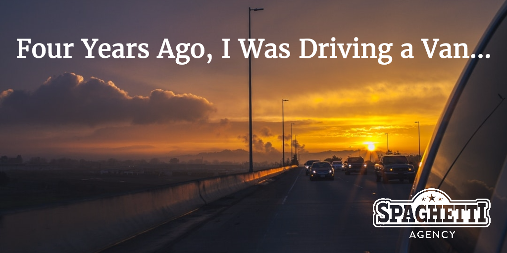 Four Years Ago, I Was Driving a Van…