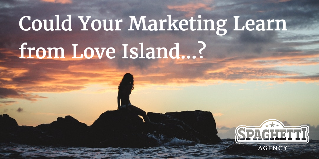 Could Your Marketing Learn from Love Island…?