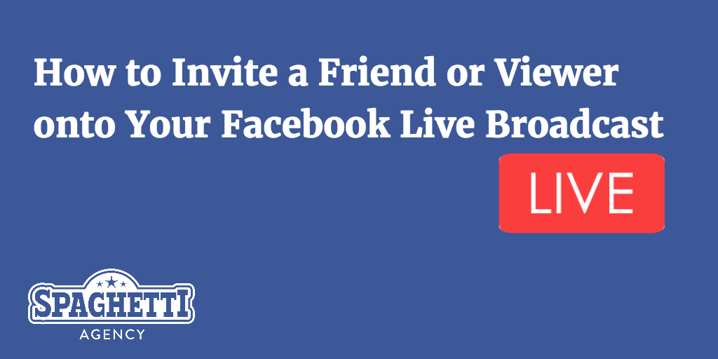 How to Invite a Friend of Viewer onto Your Facebook Live Broadcast