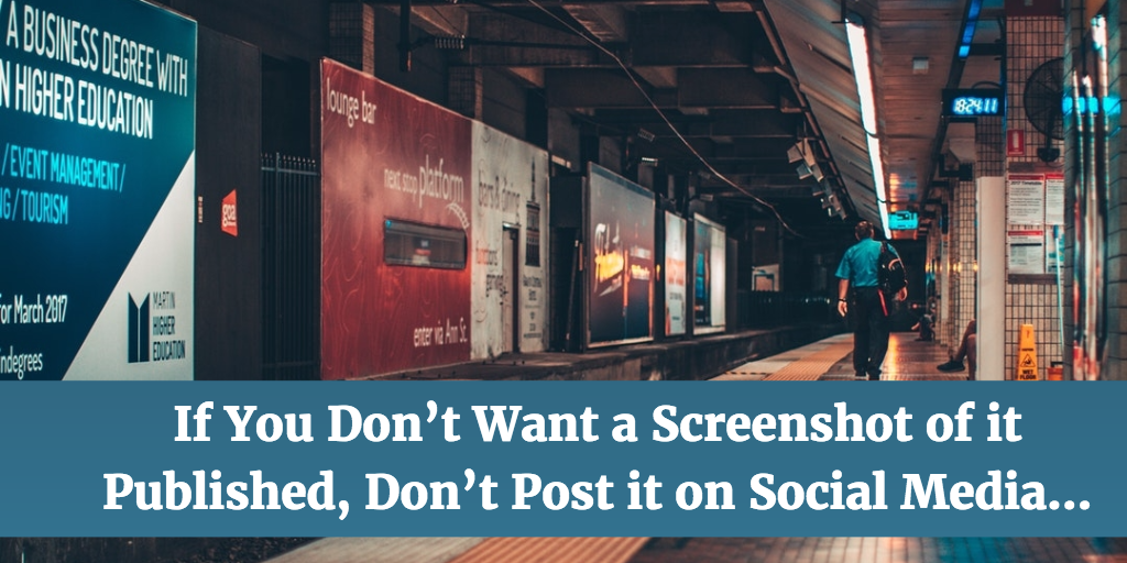If You Don't Want a Screenshot of it Published, Don't Post it on Social Media…