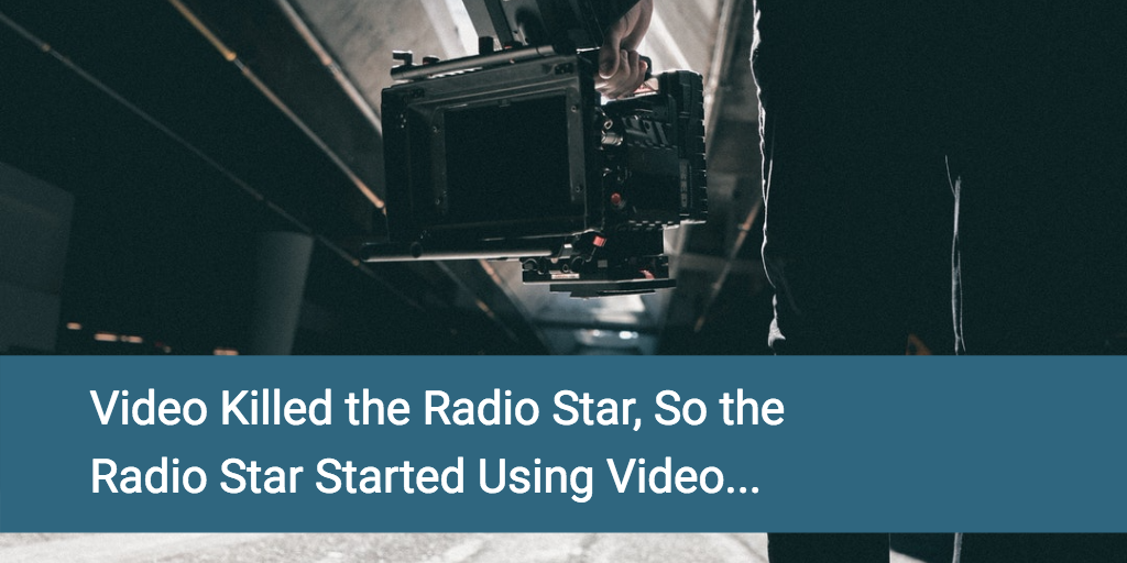 Video Killed the Radio Star, So the Radio Star Started Using Video