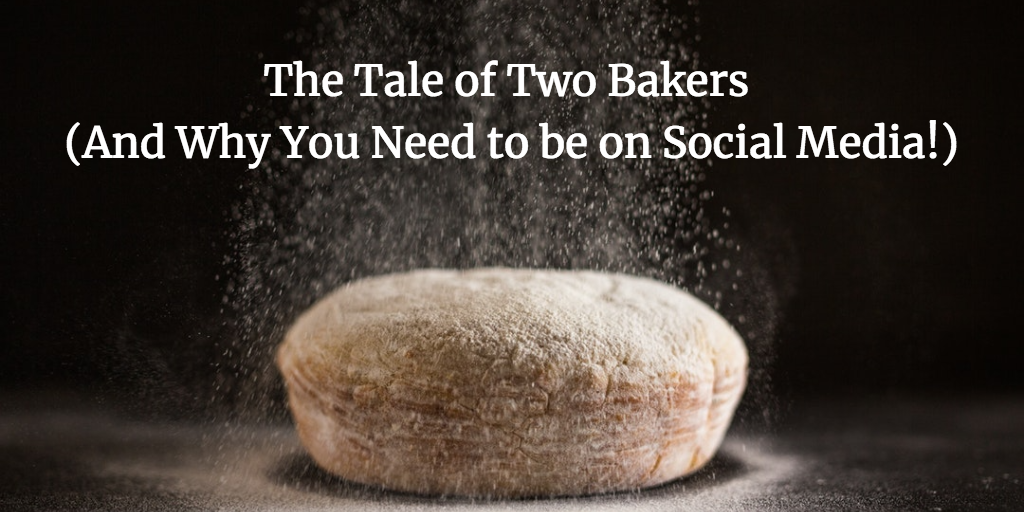 The Tale of Two Bakers (And Why You Need to be on Social Media!)