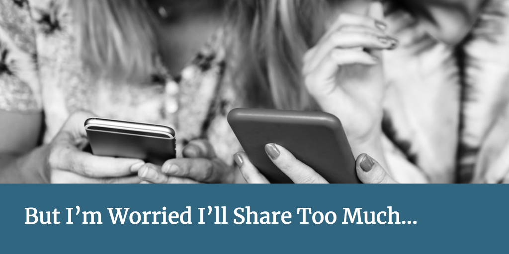 But I'm Worried I'll Share Too Much...