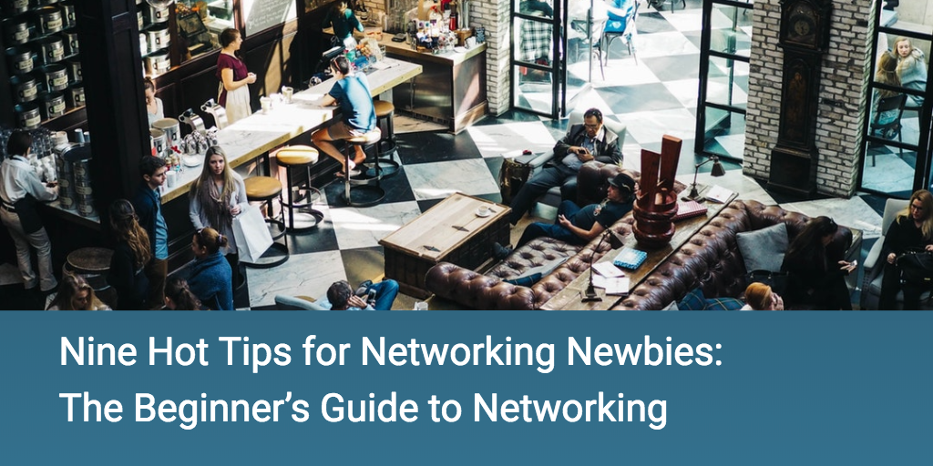 Nine Hot Tips for Networking Newbies: The Beginner's Guide to Networking