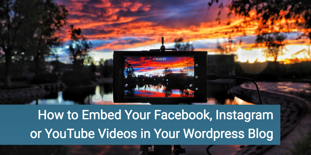 How to Embed Your Facebook, Instagram or YouTube Videos in Your WordPress Blog
