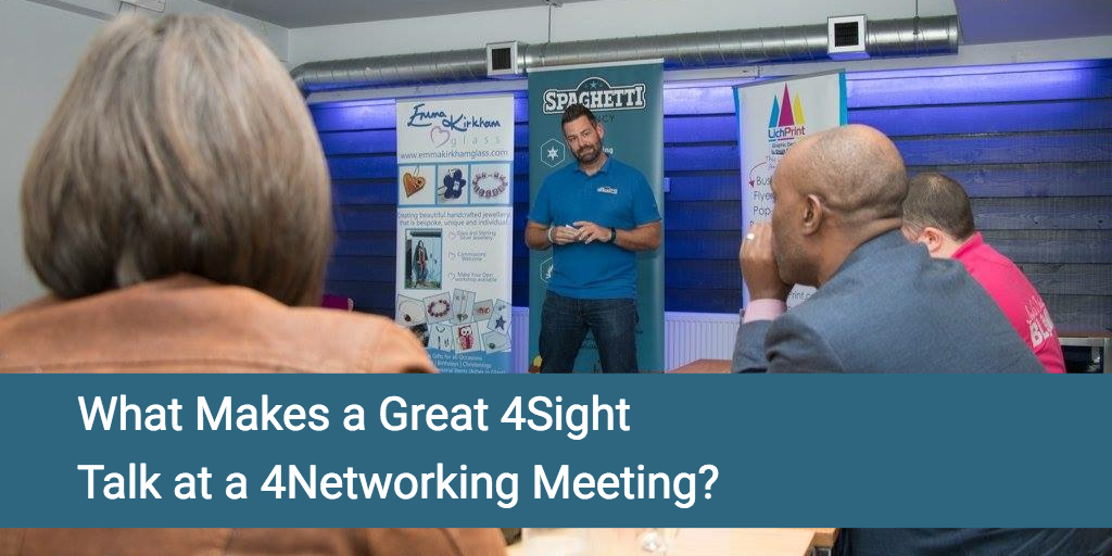 What Makes a Great 4Sight Talk at a 4Networking Meeting?