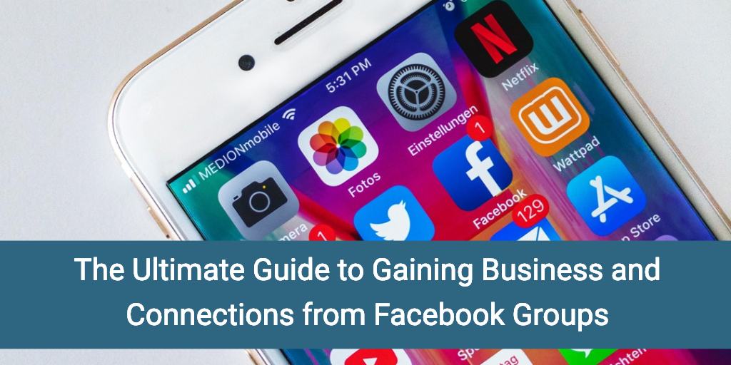The Ultimate Guide to Gaining Business and Connections from Facebook Groups