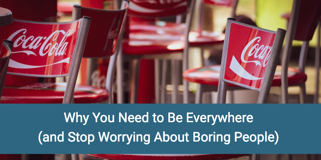Be-Everywhere-Stop Worrying-About-Boring-People