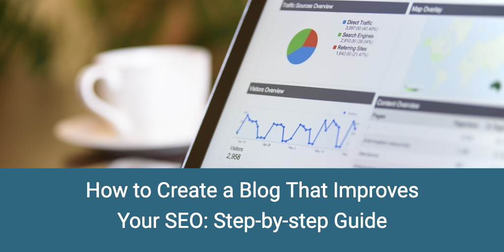 How to Create a Blog That Improves Your SEO: Step-by-step Guide