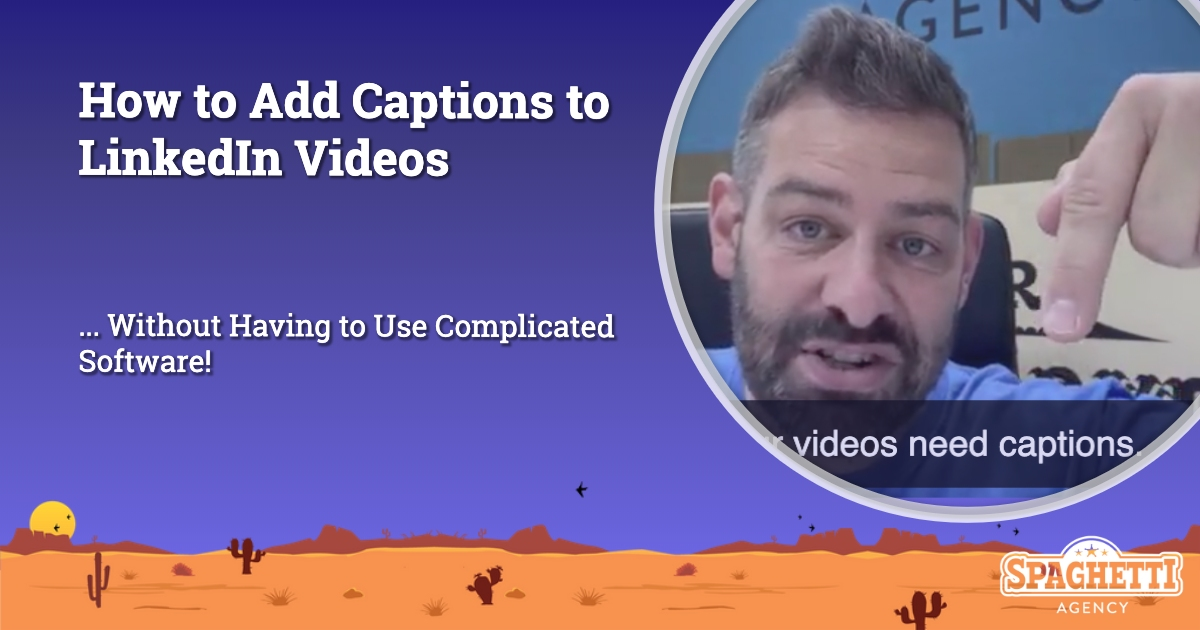 How to Add Captions to LinkedIn Videos Without Having to Use Complicated Softwareq