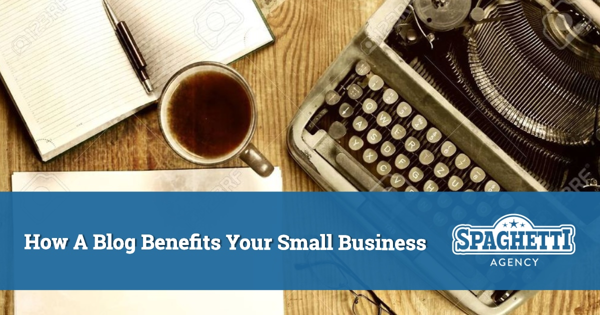 How A Blog Benefits Your Small Business - And Why Should You Start Blogging in 2020