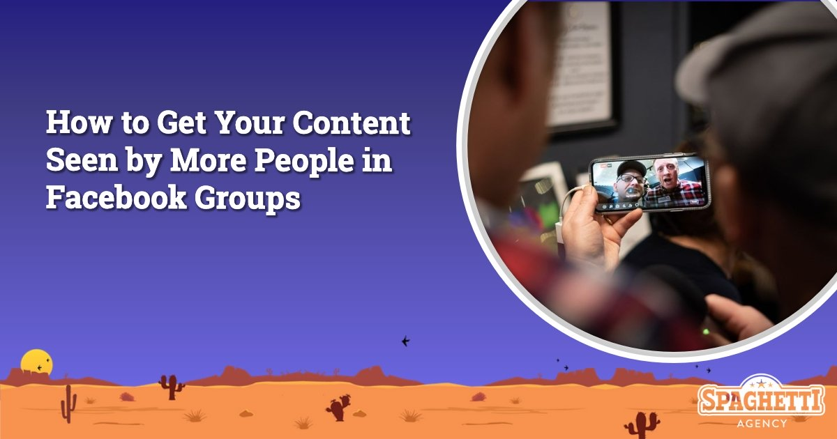 How to Get Your Content Seen by More People in Facebook Groups